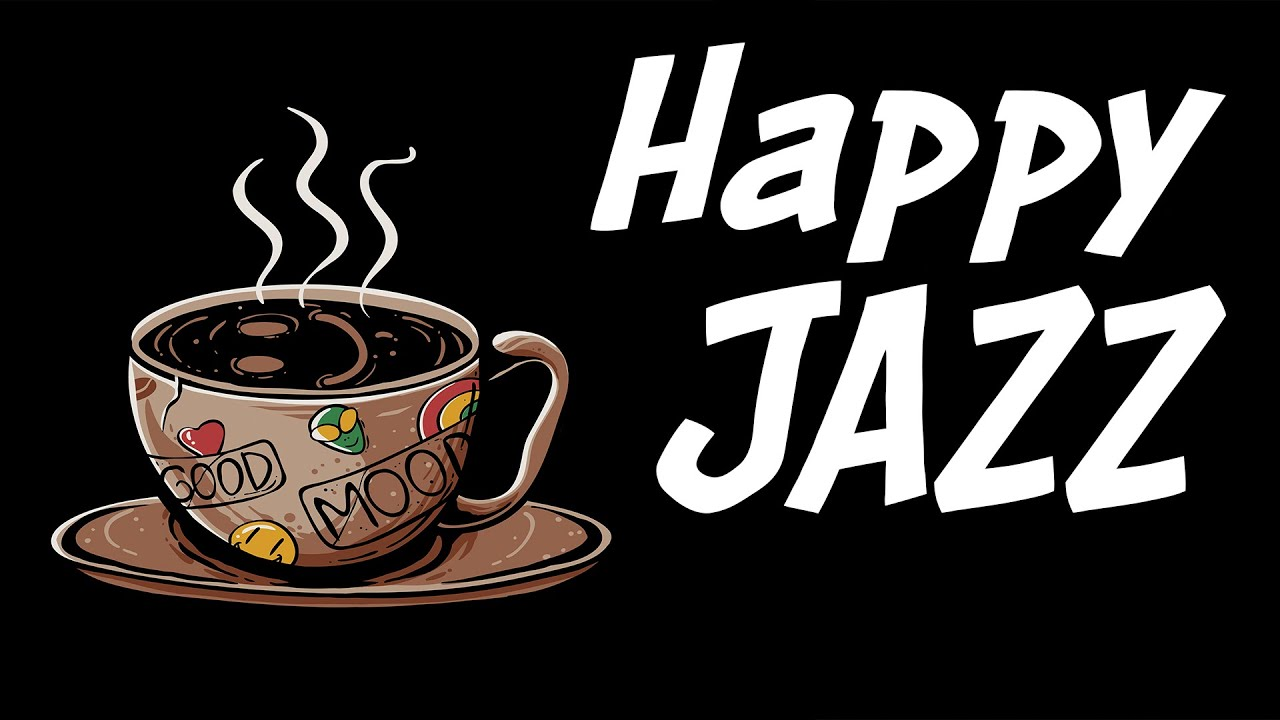 Happy JAZZ - Positive Morning Coffee Jazz For Start The Day