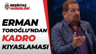 Erman Toroğlu, Beşiktaş Ve Fenerbahçe'nin Kadrolarını Karşılaştırdı