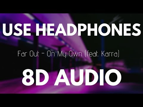 Far Out - On My Own (feat. Karra) | 8D AUDIO