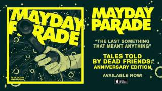 Watch Mayday Parade The Last Something That Meant Anything video