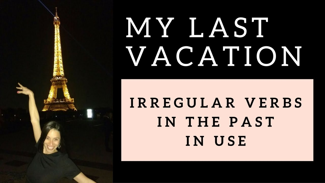 My last vacation - learn irregular verbs in the past in ...