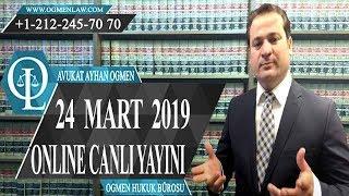 24 Mart 2019-Avukat Ayhan Ogmen-Online Canlı Yayını Tam Hali
