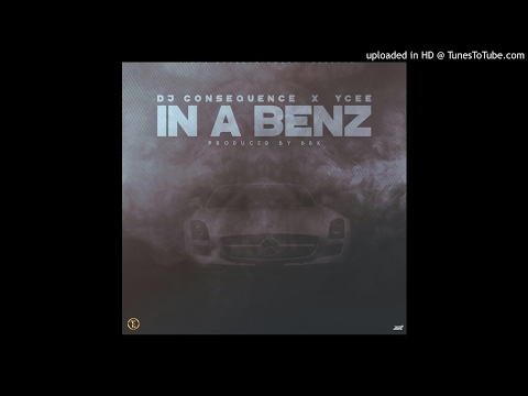 DJ CONSEQUENCE - IN A BENZ Ft YCEE (OFFICIAL AUDIO)
