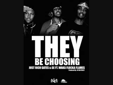 Just Rich Gates & G E ft Waka Flocka Flames-They Be Choosing(Single)street version unmixx