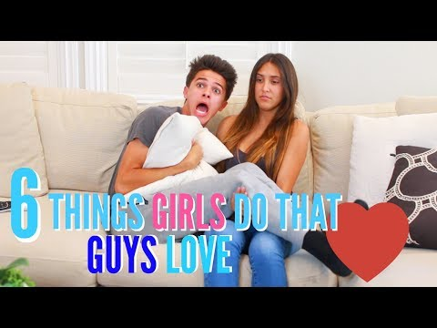 6 Things Girls Do That Guys Love | Brent Rivera