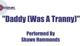 Shawn Hammonds- Daddy (Was A Tranny)