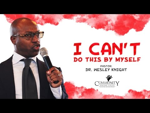 """CWC SDA featuring Dr. Charles Wesley Knight - """"I Can't Do This By Myself"""""""
