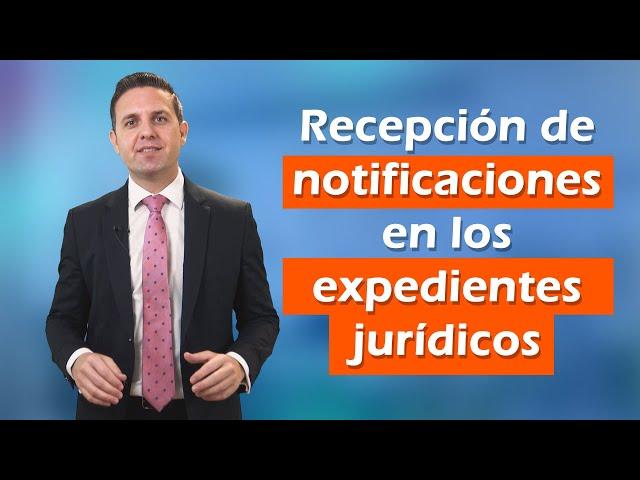 #96 Recepción de notificaciones en los expedientes jurídicos