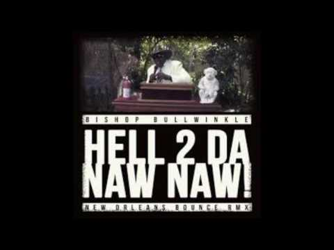 Hell 2 Da Naw Naw (New Orleans Bounce Mix) - Bishop Bullwinkle