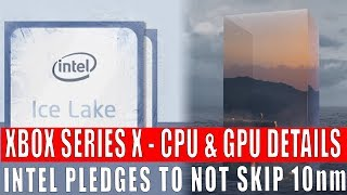 Xbox Series X Official CPU & GPU Performance Details | Intel Pledge To Not Skip 10nm Production