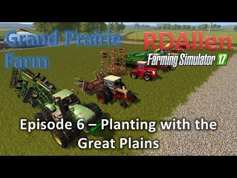 Farming Simulator 17 MP Grand Prairie E6 - Planting with the Great Plains