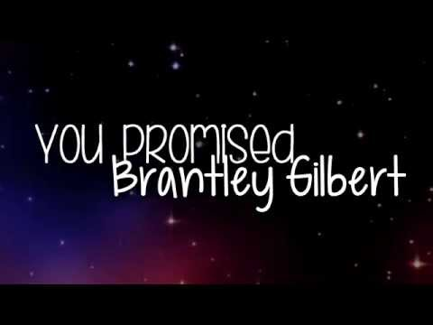 Brantley Gilbert - You Promised - Lyrics