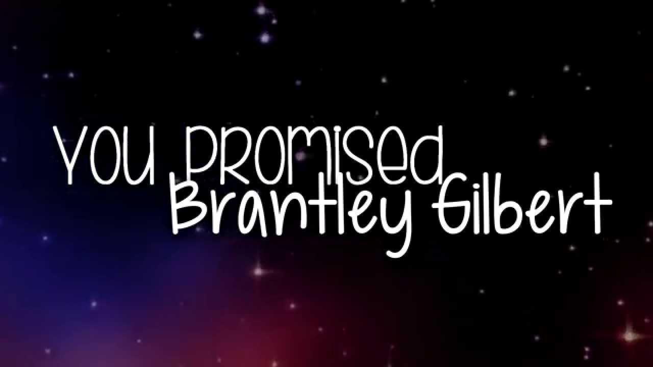 Brantley Gilbert You Promised Lyrics