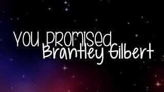 Brantley Gilbert - You Promised - Lyrics