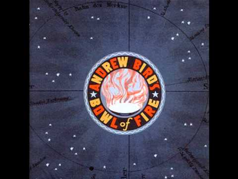 Andrew Bird's Bowl Of Fire - Why?