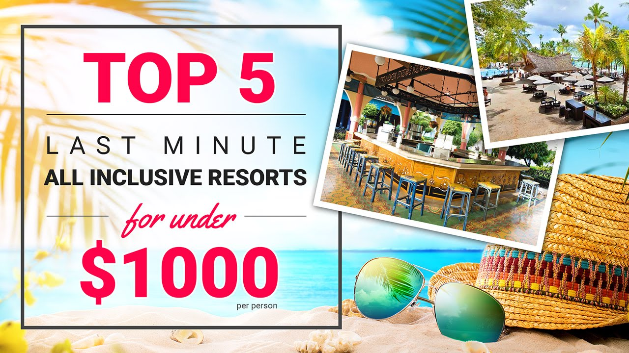 Top 5 last minute all inclusive resorts for under 1000 for Top 5 all inclusive resorts
