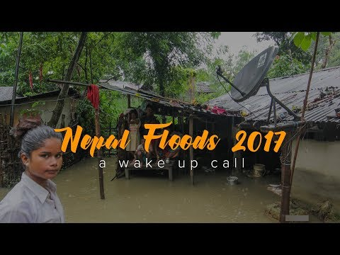 Nepal Floods 2017, a disaster and a wake up call!