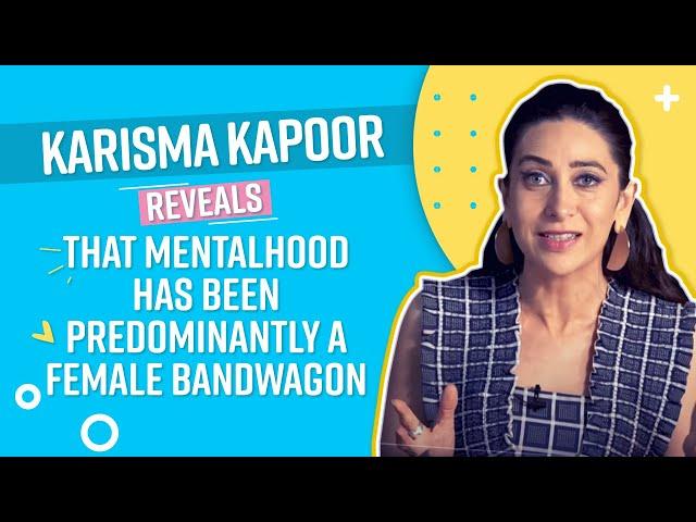 Mentalhood   Karisma Kapoor REVEALS that Mentalhood has been Predominantly a Female Bandwagon