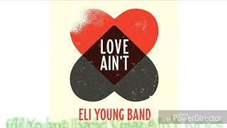 Download Eli Young Band Love Ain't lyrics Mp3 and Videos