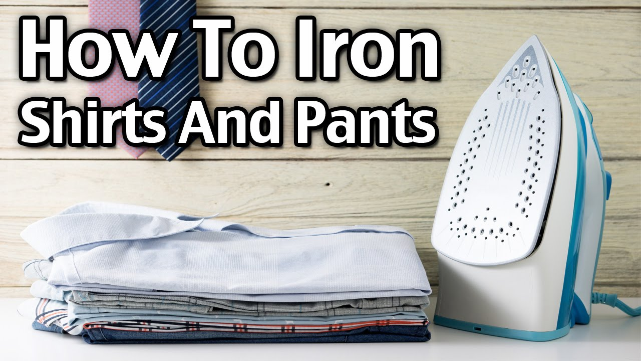 How To Iron Shirts And Pants Youtube