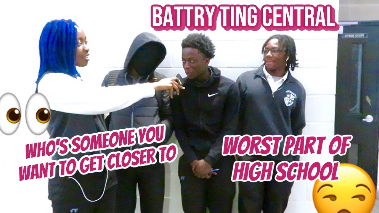 Worst Part Of High School// Someone You Want To Get Closer To (Battry Ting Central)