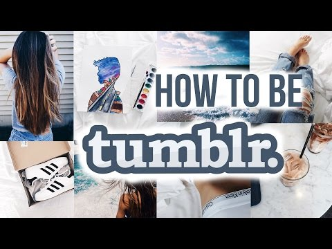 How to be a Tumblr Girl  Lauren Mowell