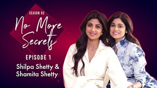 Shilpa Shetty \u0026 Shamita Shetty on their bond, fights, dating \u0026 love story with Raj | No More Secrets