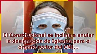 El Constitucional se inclina a anular la designación de Iglesias para el órgano rector del CNI…