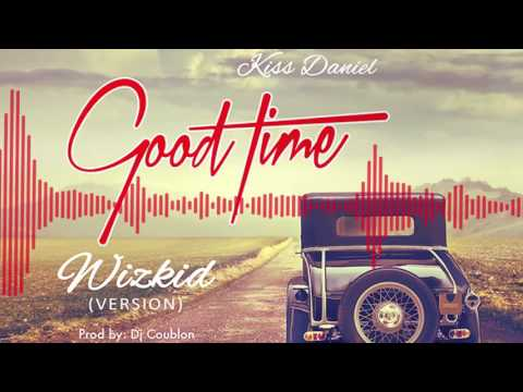 Kiss Daniel x Wizkid | Good Time [Wizkid's Version]