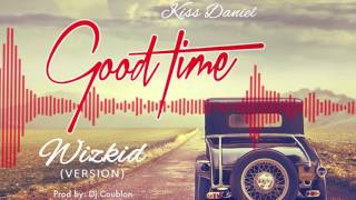 Kiss Daniel x Wizkid | Good Time [Wizkid