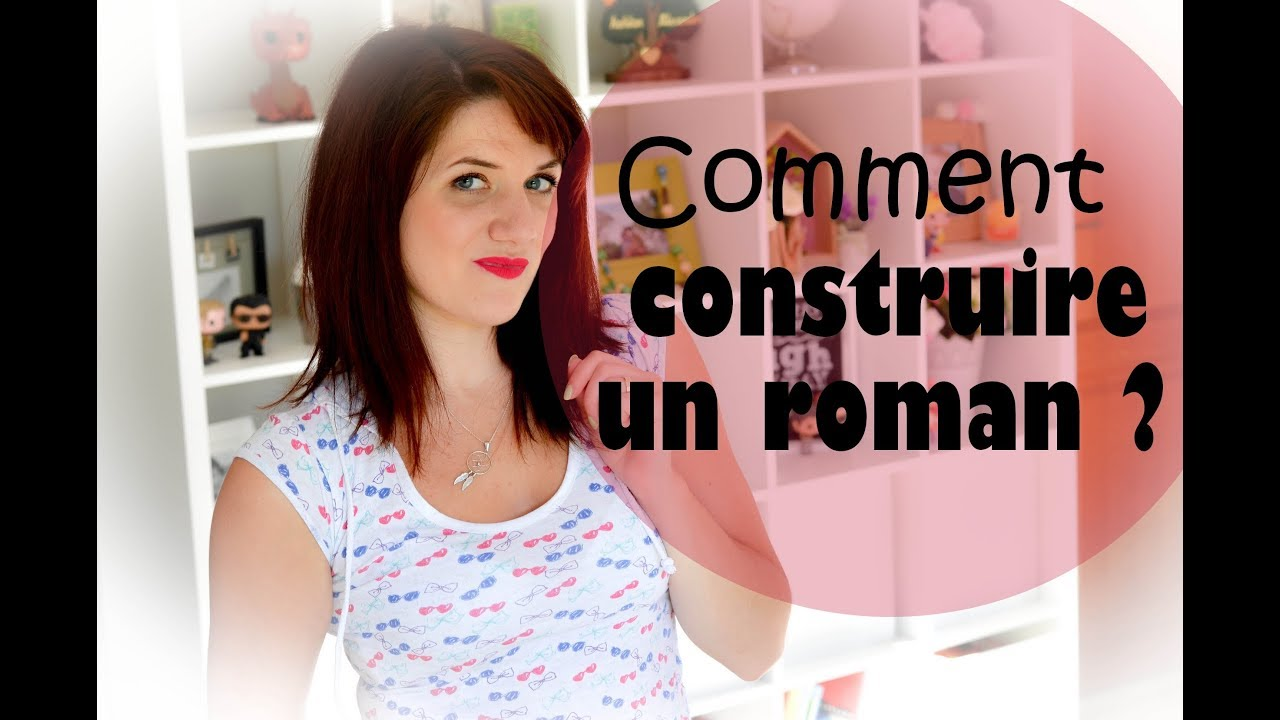 bc2456e9cf1 Comment CONSTRUIRE un ROMAN   - YouTube