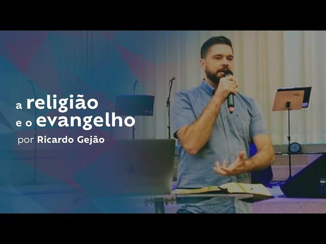 A Religião e o Evangelho por Ricardo Gejão Dourado