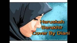 Haruskah Berakhir - Rita Sugiarto | Cover By Diani + Lirik