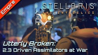 Why Driven Assimilators are OP in 2.3 Wolfe   Stellaris 2.3 ANCIENT RELICS