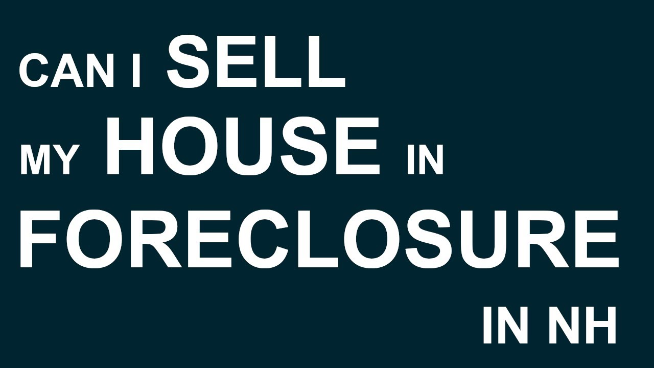 Can I Sell My House in Foreclosure in New Hampshire?