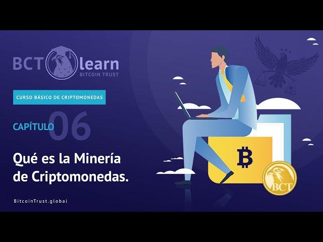 Bitcoin Trust - Cap. 06 - Qué es la Minería de Criptomonedas