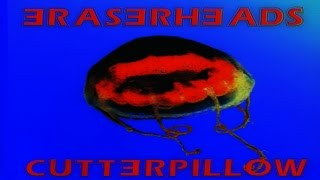 ERASERHEADS - Cutterpillow (Remastered/Reissue) [Full Album]
