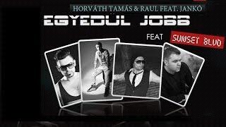 Horváth Tamás feat. Raul feat. Jankó- EGYEDÜL JOBB (feat. SUNSET BLVD)
