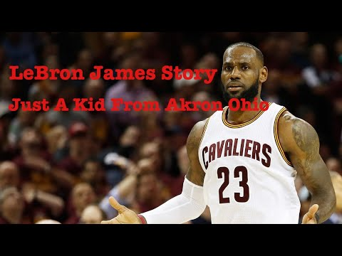 LeBron James Story- Just A Kid From Akron Ohio
