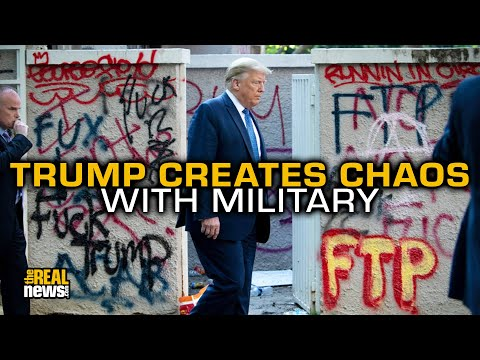 Trump Creates Chaos By Using The Military To Respond To Racial And Economic Injustice
