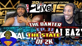 THE BANTER EP 11 - NBA 2K19 TALK WITH BRUTALSIM - MIKE WANG TWITTER UPDATES - THE STATE OF 2K