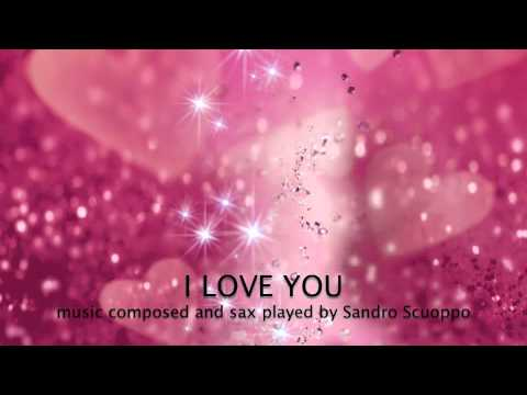 """I LOVE YOU""..music composed and sax played by Sandro Scuoppo facebook fanclub"