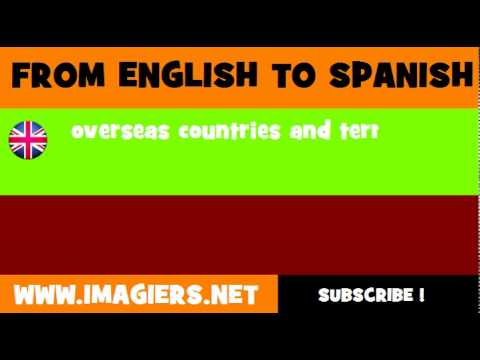 FROM ENGLISH TO SPANISH = overseas countries and territories