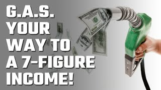 ⛽ GAS your way to a 7-Figure Income!