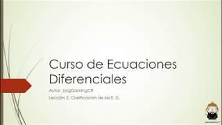Curso de Ecuaciones Diferenciales. Lección 2. Clasificación de las ED.