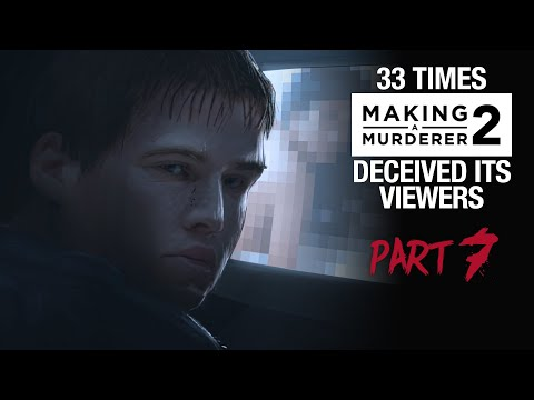 MAKING A MURDERER 2 | 33 times it deceived its viewers [PART 7]