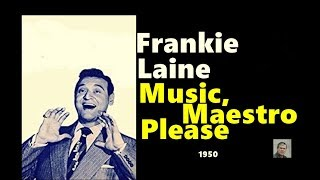 Frankie Laine --  Music, maestro please