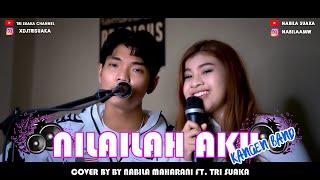 Download NILAILAH AKU - KANGEN BAND (LIRIK) COVER BY NABILA MAHARANI FT TRI SUAKA