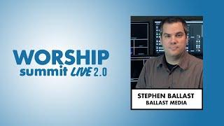 Worship Summit Live 2.0 - Stephen Ballast