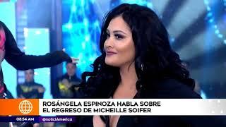Rosagenla espinoza habla sobre regreso de Michelle soifer